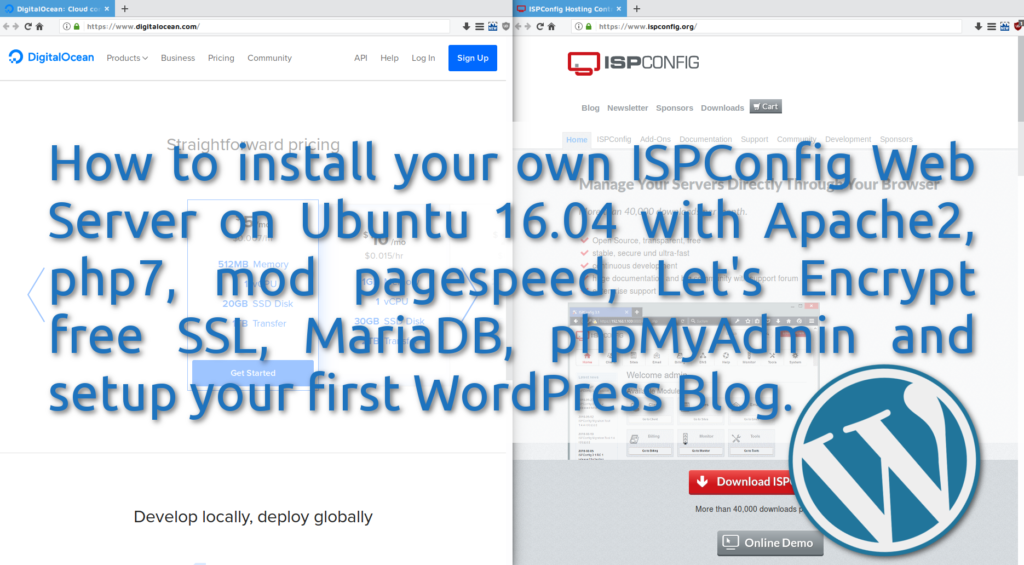 How to install your own ISPConfig Web Server on Ubuntu 16.04 with Apache2, php7, mod pagespeed, Let's Encrypt free SSL, MariaDB, phpMyAdmin and setup your very first WordPress Blog with free SSL