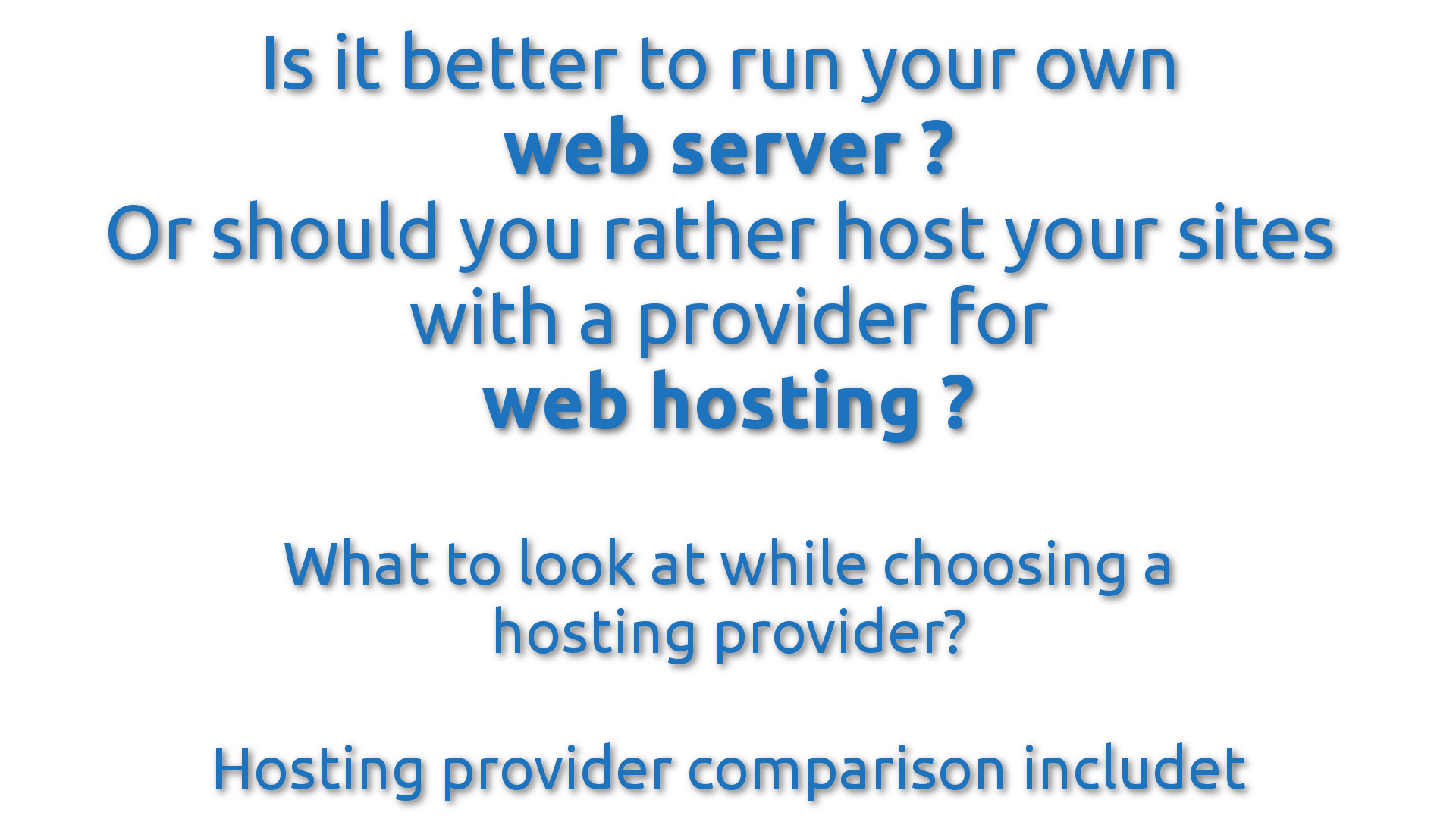 Is it better to run your own server or to rent some space at a hosting provider?
